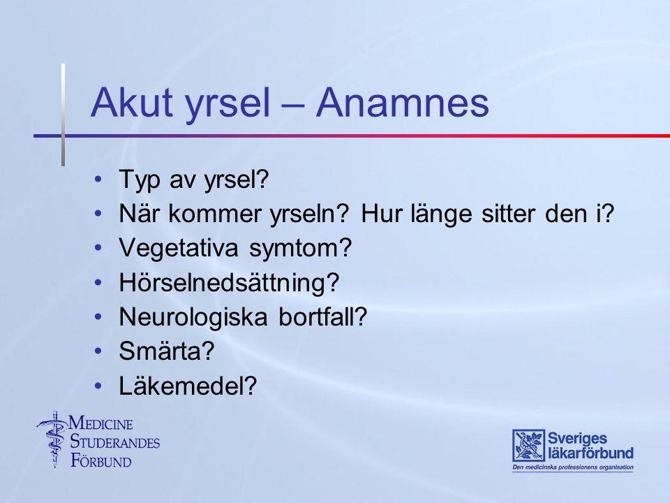 Akut yrsel – Anamnes Typ av yrsel? När kommer yrseln? Hur länge sitter den i? Vegetativa symtom? Hörselnedsättning? Neurologiska bortfall? Smärta? Läk