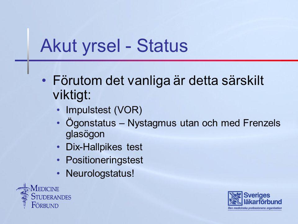 Akut yrsel - Status Förutom det vanliga är detta särskilt viktigt: Impulstest (VOR) Ögonstatus – Nystagmus utan och med Frenzels glasögon Dix-Hallpikes test Positioneringstest Neurologstatus!
