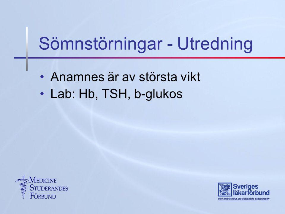 Sömnstörningar - Utredning Anamnes är av största vikt Lab: Hb, TSH, b-glukos