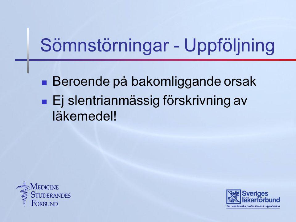 Sömnstörningar - Uppföljning Beroende på bakomliggande orsak Ej slentrianmässig förskrivning av läkemedel!