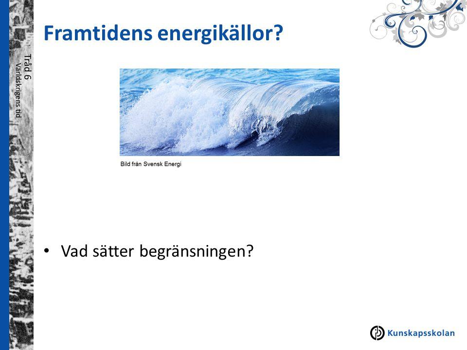 Framtidens energikällor? Vad sätter begränsningen?