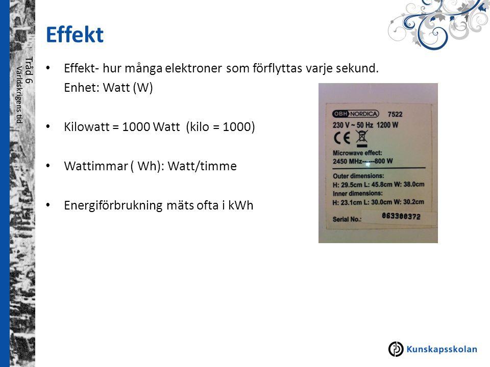 Effekt Effekt- hur många elektroner som förflyttas varje sekund. Enhet: Watt (W) Kilowatt = 1000 Watt (kilo = 1000) Wattimmar ( Wh): Watt/timme Energi