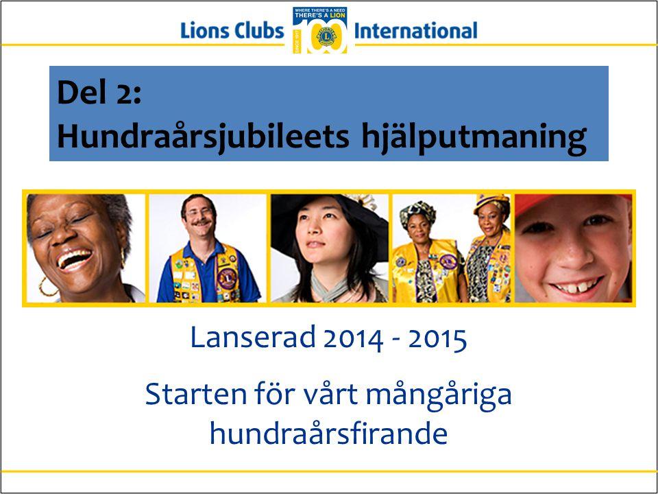 Del 2: Hundraårsjubileets hjälputmaning Lanserad 2014 - 2015 Starten för vårt mångåriga hundraårsfirande