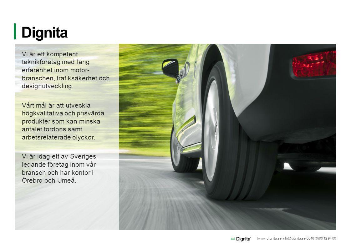 |www.dignita.se|info@dignita.se|0046 (0)90 12 94 00 Dignita Vi är ett kompetent teknikföretag med lång erfarenhet inom motor- branschen, trafiksäkerhe