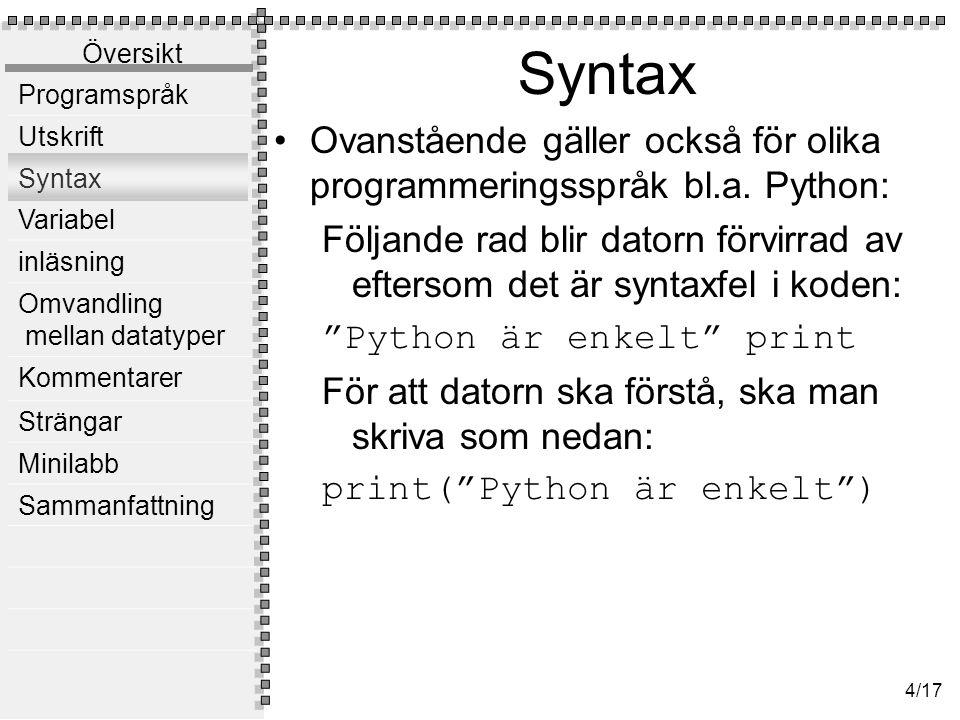 Översikt Programspråk Utskrift Syntax Variabel inläsning Omvandling mellan datatyper Kommentarer Strängar Minilabb Sammanfattning 4/17 Syntax Ovanstående gäller också för olika programmeringsspråk bl.a.