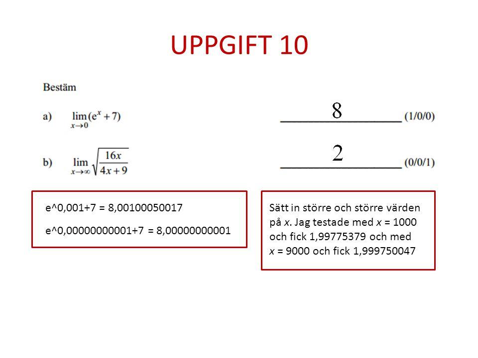 UPPGIFT 10 e^0,001+7 = 8,00100050017 e^0,00000000001+7 = 8,00000000001 Sätt in större och större värden på x.