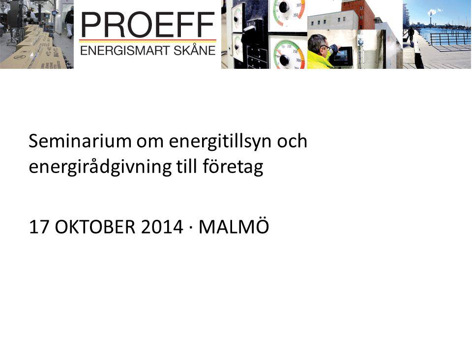 Seminarium om energitillsyn och energirådgivning till företag 17 OKTOBER 2014 · MALMÖ