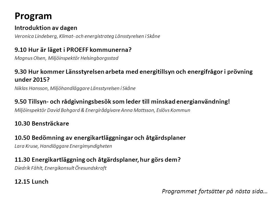 Program Introduktion av dagen Veronica Lindeberg, Klimat- och energistrateg Länsstyrelsen i Skåne 9.10 Hur är läget i PROEFF kommunerna? Magnus Olsen,