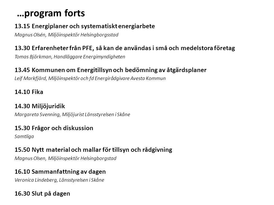 …program forts 13.15 Energiplaner och systematiskt energiarbete Magnus Olsén, Miljöinspektör Helsingborgsstad 13.30 Erfarenheter från PFE, så kan de a