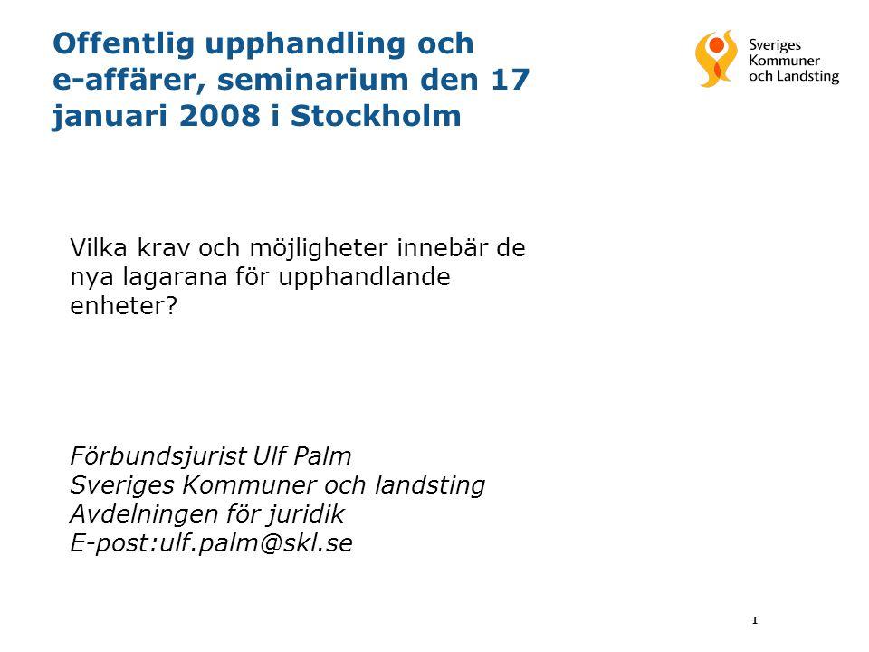 1 Offentlig upphandling och e-affärer, seminarium den 17 januari 2008 i Stockholm Vilka krav och möjligheter innebär de nya lagarana för upphandlande enheter.