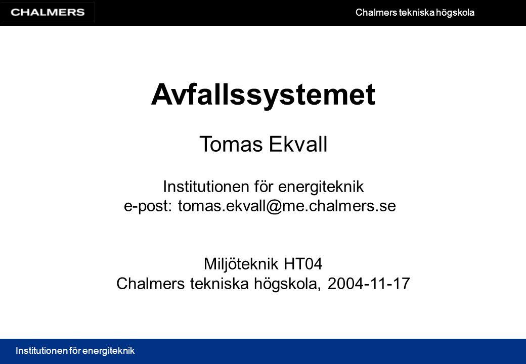 Chalmers tekniska högskola Institutionen för energiteknik Avfallssystemet Tomas Ekvall Institutionen för energiteknik e-post: tomas.ekvall@me.chalmers