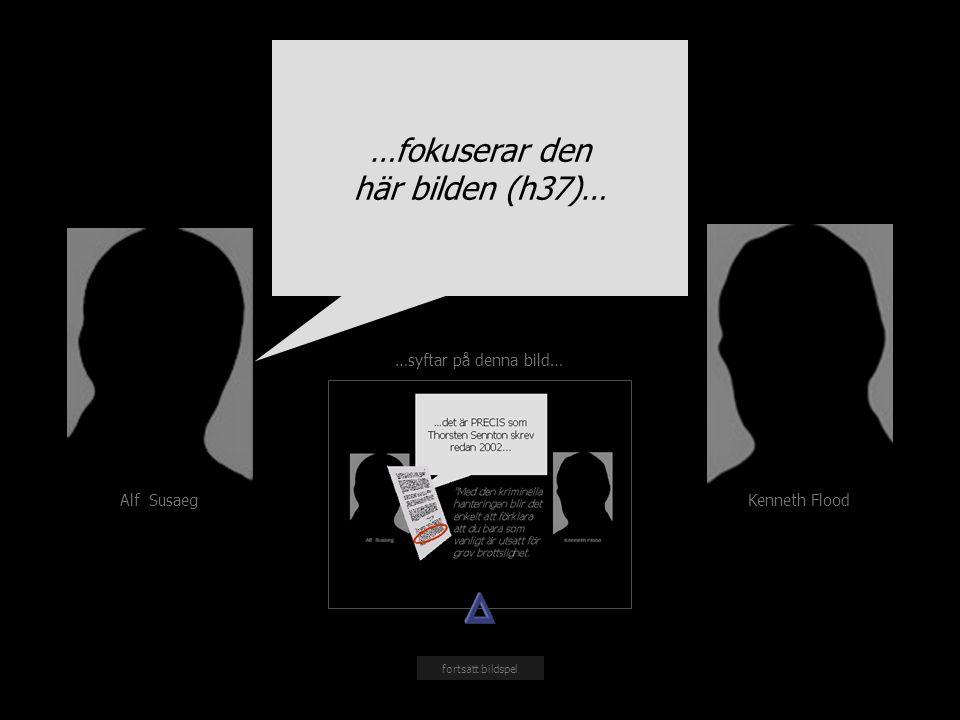 Kenneth Flood Alf Susaeg …fokuserar den här bilden (h37)… fortsätt bildspel …syftar på denna bild…