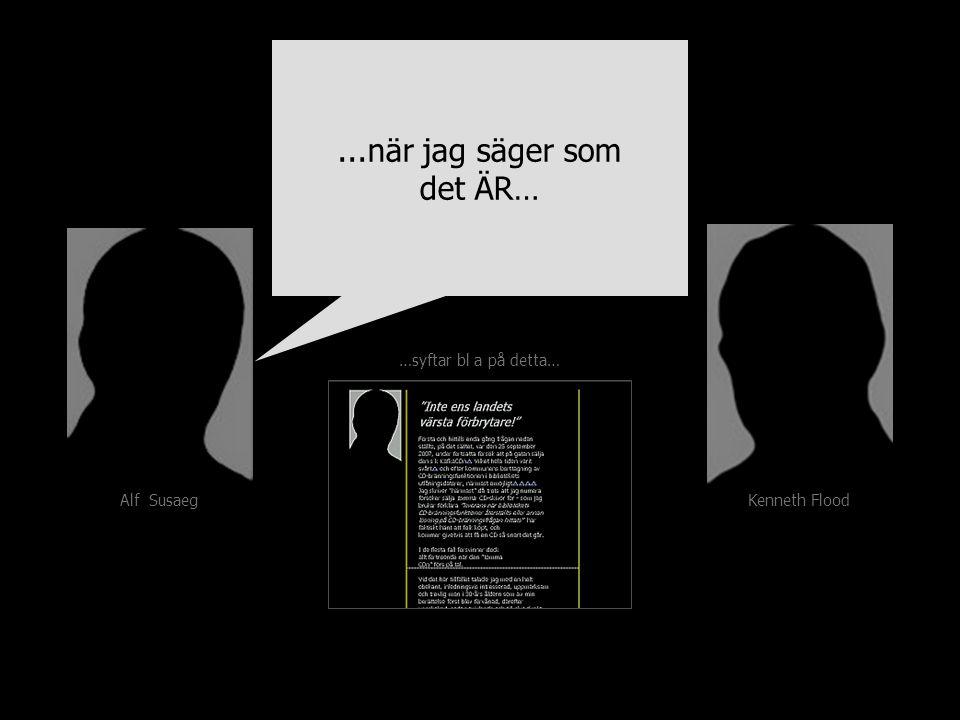 Kenneth Flood Alf Susaeg …syftar bl a på detta…...när jag säger som det ÄR…...när jag säger som det ÄR…