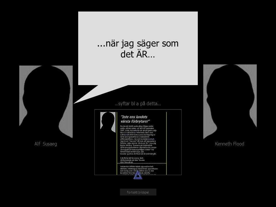 Kenneth Flood Alf Susaeg fortsätt bildspel …syftar bl a på detta…...när jag säger som det ÄR…...när jag säger som det ÄR…