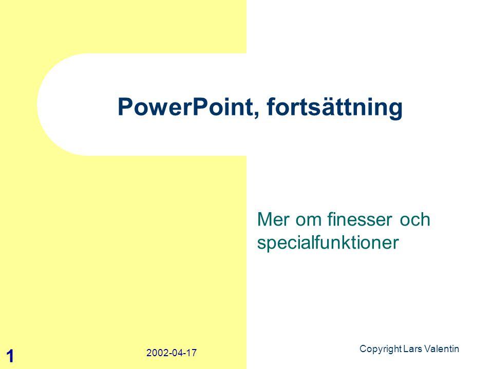Copyright Lars Valentin 1 2002-04-17 PowerPoint, fortsättning Mer om finesser och specialfunktioner