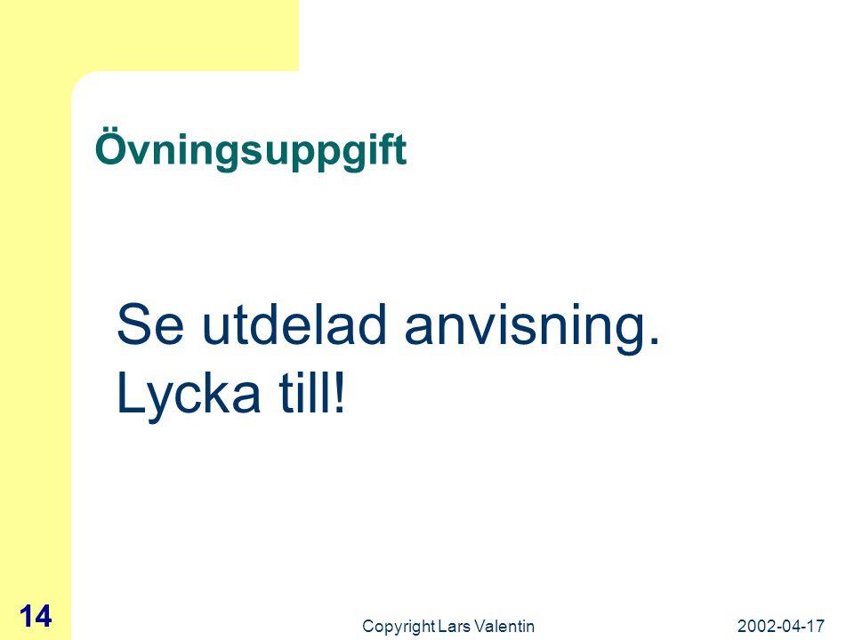 2002-04-17Copyright Lars Valentin 13 Länkar (till Internet m.m.) Skriv en Internetadress www.dn.sewww.dn.se Länken skapas automatiskt! eller…. Samma m