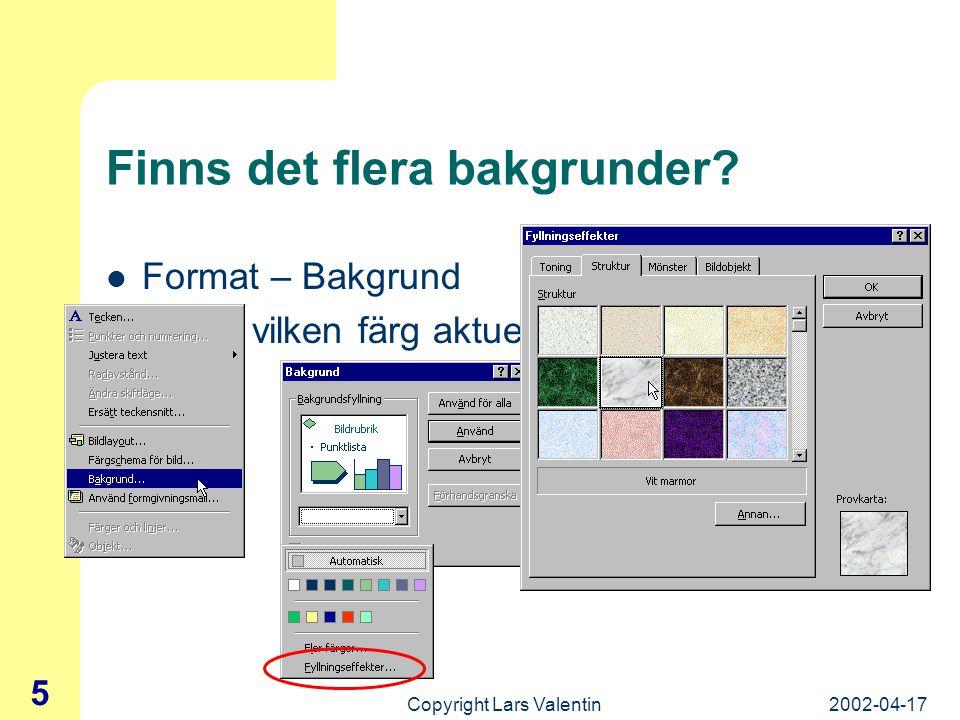 """2002-04-17Copyright Lars Valentin 4 Bakgrund, vad är det? Visa – Bakgrund – (4 olika val finns här) Detta är alltså """"bakgrundsstommen"""" för alla bilder"""