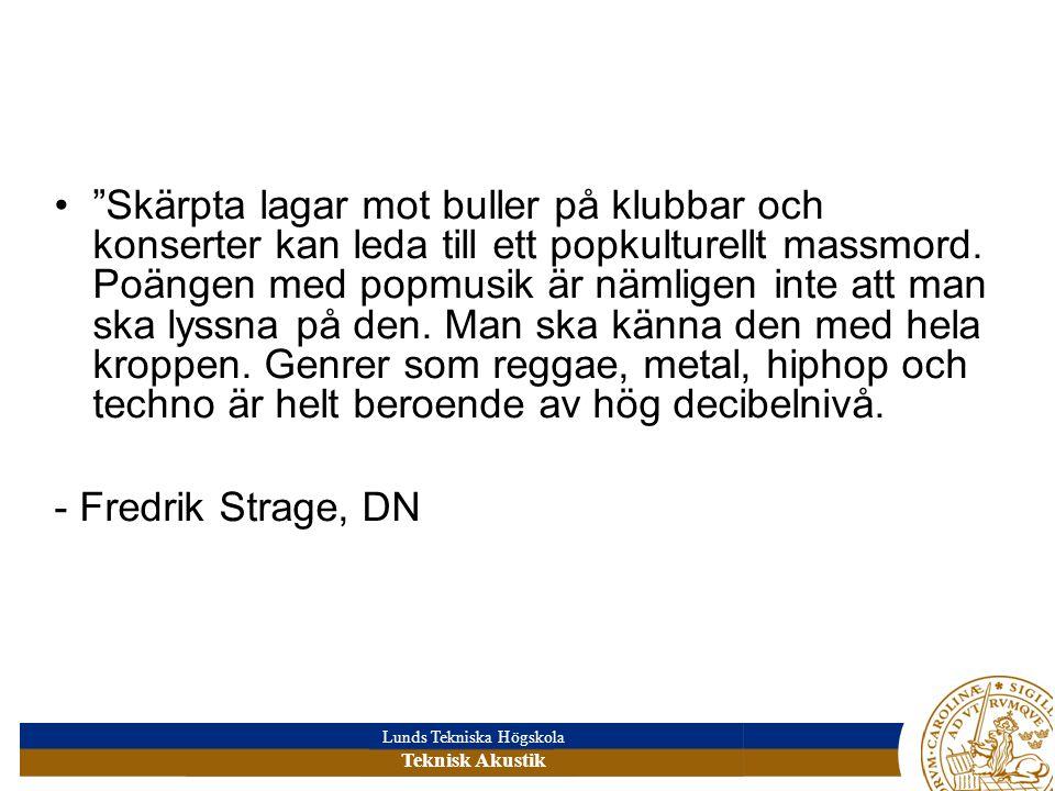 Lunds Tekniska Högskola Teknisk Akustik Skärpta lagar mot buller på klubbar och konserter kan leda till ett popkulturellt massmord.