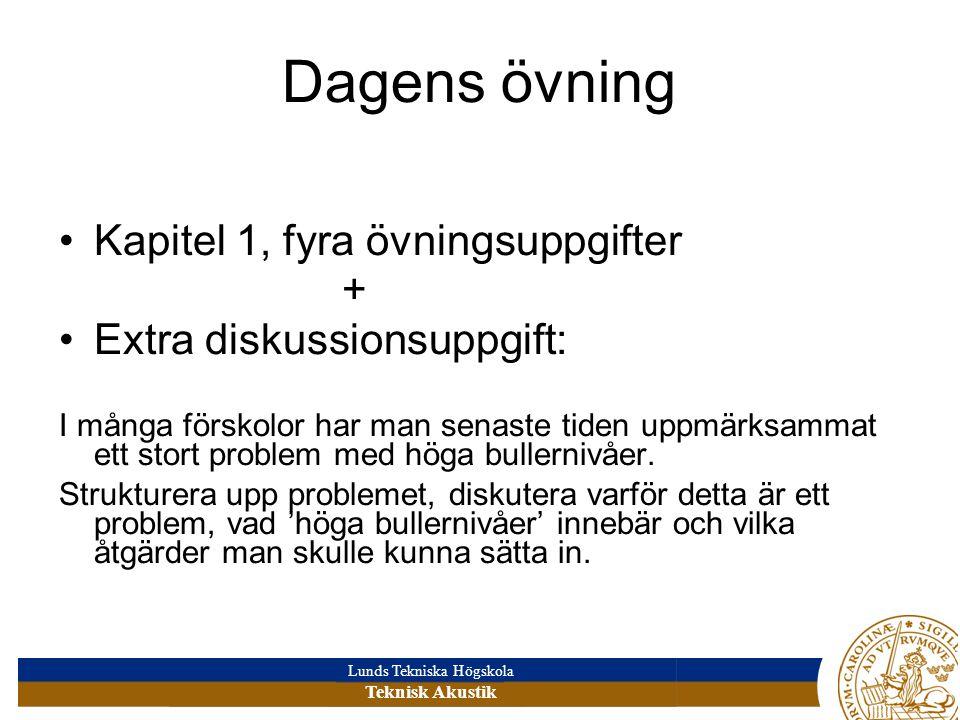Lunds Tekniska Högskola Teknisk Akustik Dagens övning Kapitel 1, fyra övningsuppgifter + Extra diskussionsuppgift: I många förskolor har man senaste tiden uppmärksammat ett stort problem med höga bullernivåer.