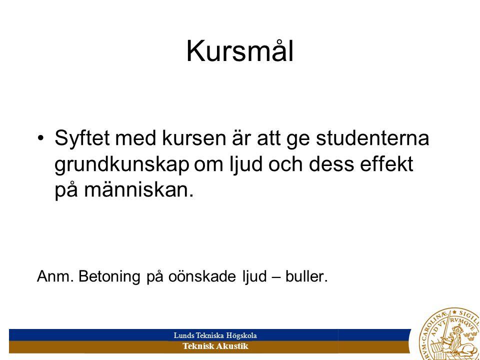 Lunds Tekniska Högskola Teknisk Akustik Kursmål Syftet med kursen är att ge studenterna grundkunskap om ljud och dess effekt på människan.