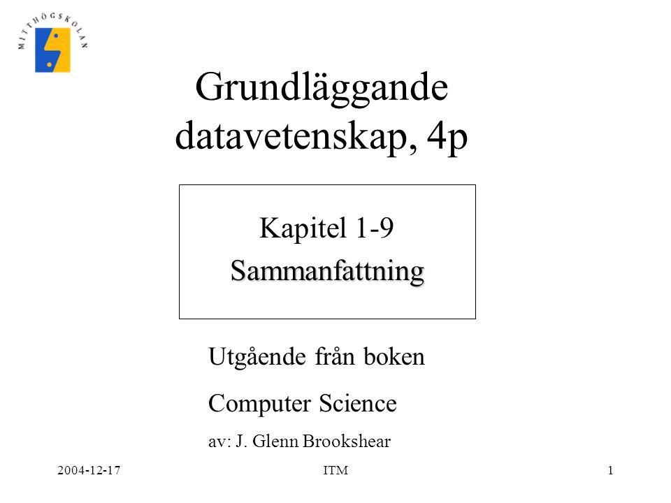 2004-12-17ITM1 Grundläggande datavetenskap, 4p Kapitel 1-9Sammanfattning Utgående från boken Computer Science av: J. Glenn Brookshear