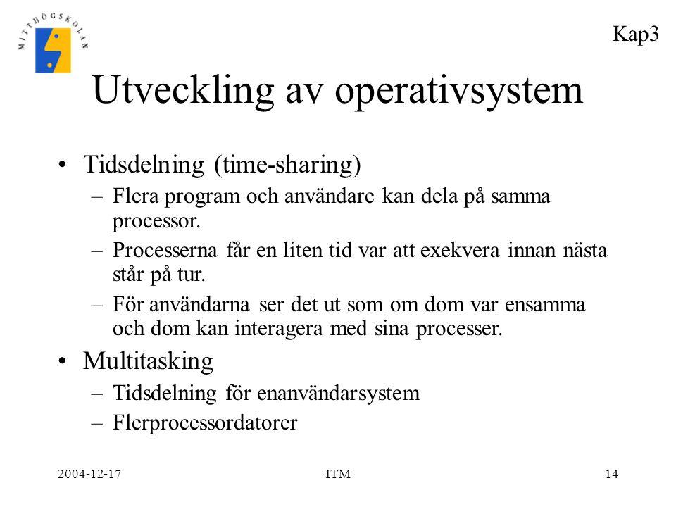 2004-12-17ITM14 Utveckling av operativsystem Tidsdelning (time-sharing) –Flera program och användare kan dela på samma processor. –Processerna får en