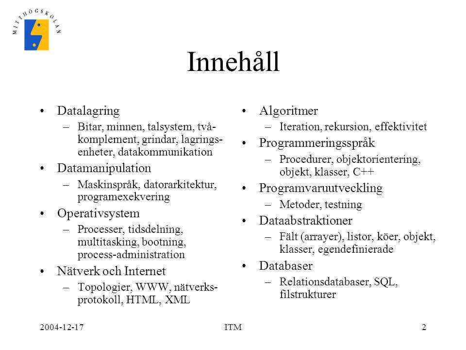 2004-12-17ITM2 Innehåll Datalagring –Bitar, minnen, talsystem, två- komplement, grindar, lagrings- enheter, datakommunikation Datamanipulation –Maskin