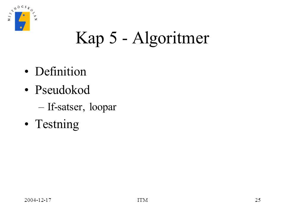 2004-12-17ITM25 Kap 5 - Algoritmer Definition Pseudokod –If-satser, loopar Testning