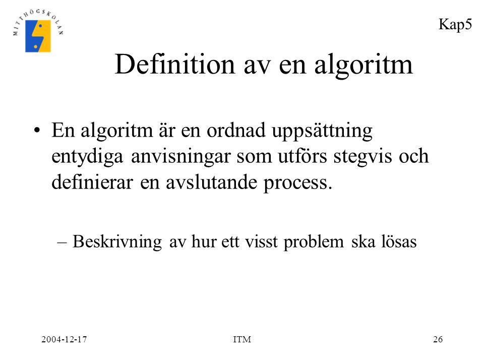 2004-12-17ITM26 Definition av en algoritm En algoritm är en ordnad uppsättning entydiga anvisningar som utförs stegvis och definierar en avslutande pr