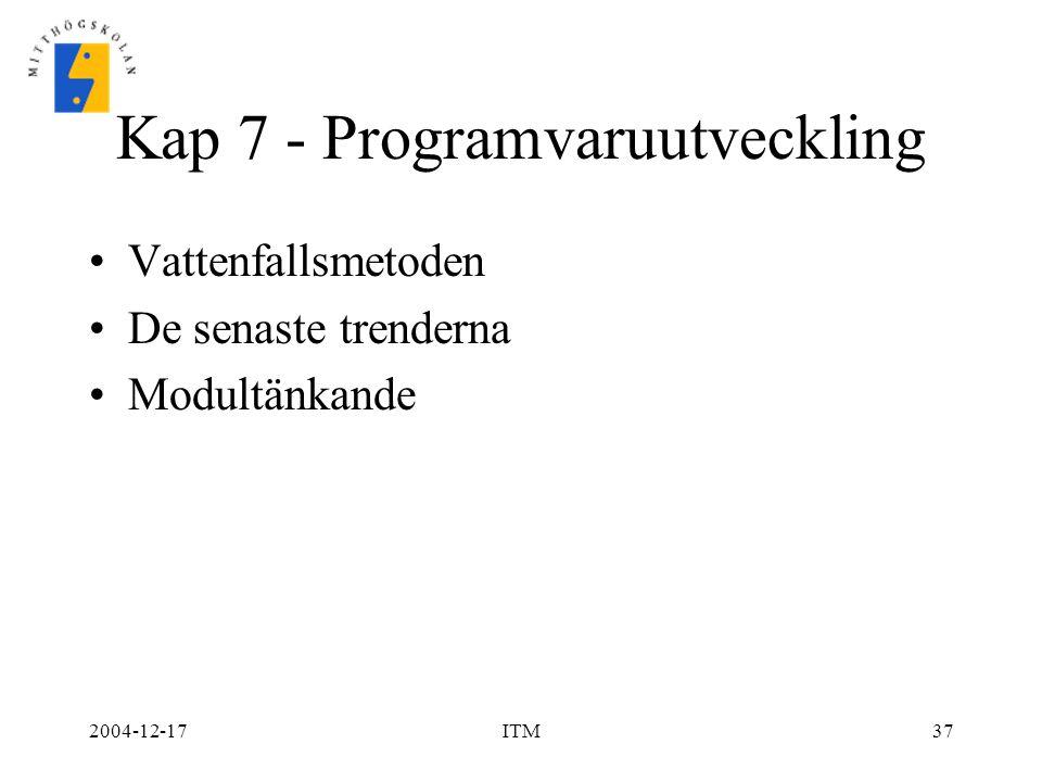 2004-12-17ITM37 Kap 7 - Programvaruutveckling Vattenfallsmetoden De senaste trenderna Modultänkande