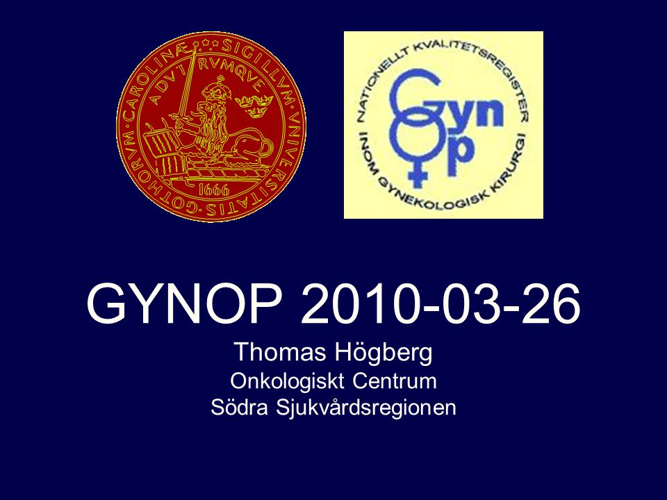 GYNOP 2010-03-26 Thomas Högberg Onkologiskt Centrum Södra Sjukvårdsregionen