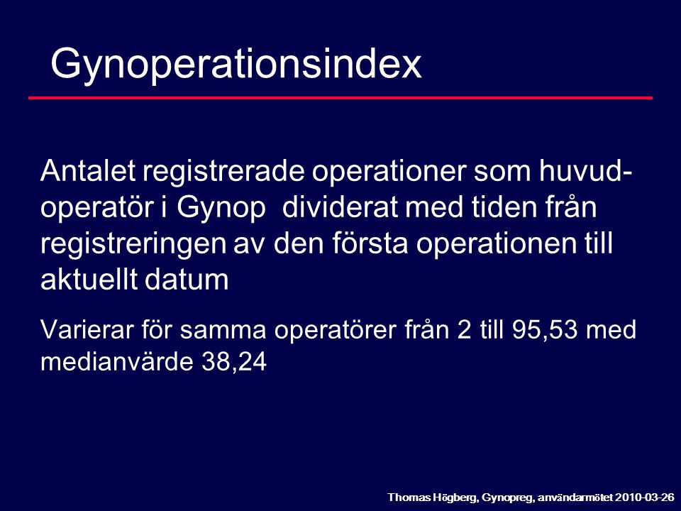 Gynoperationsindex Antalet registrerade operationer som huvud- operatör i Gynop dividerat med tiden från registreringen av den första operationen till