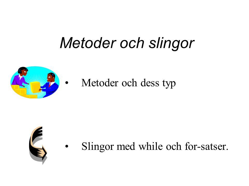 Metoder och slingor Metoder och dess typ Slingor med while och for-satser.