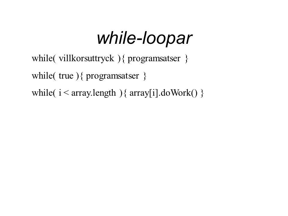 doWhile-loopar Denna loop körs alltid minst en gång innan villkoret prövas.