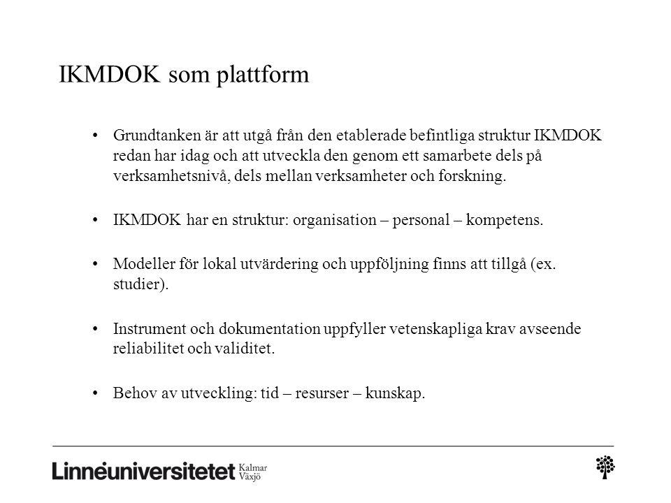 IKMDOK som plattform Grundtanken är att utgå från den etablerade befintliga struktur IKMDOK redan har idag och att utveckla den genom ett samarbete dels på verksamhetsnivå, dels mellan verksamheter och forskning.