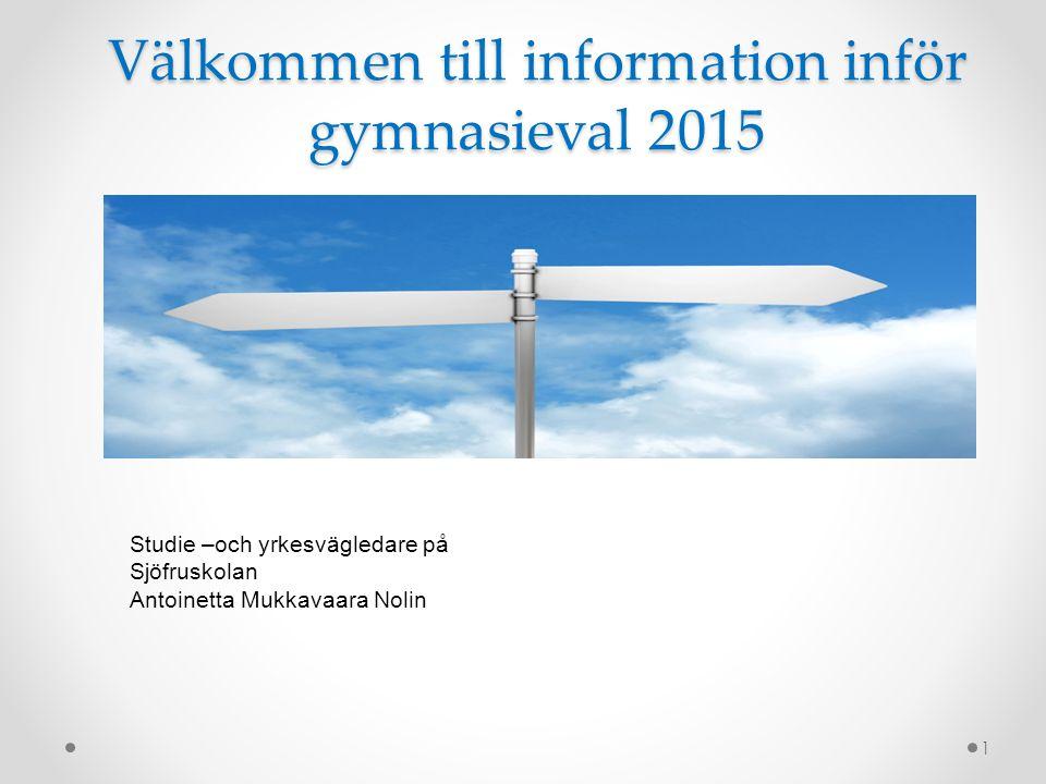 Välkommen till information inför gymnasieval 2015 1 Studie –och yrkesvägledare på Sjöfruskolan Antoinetta Mukkavaara Nolin