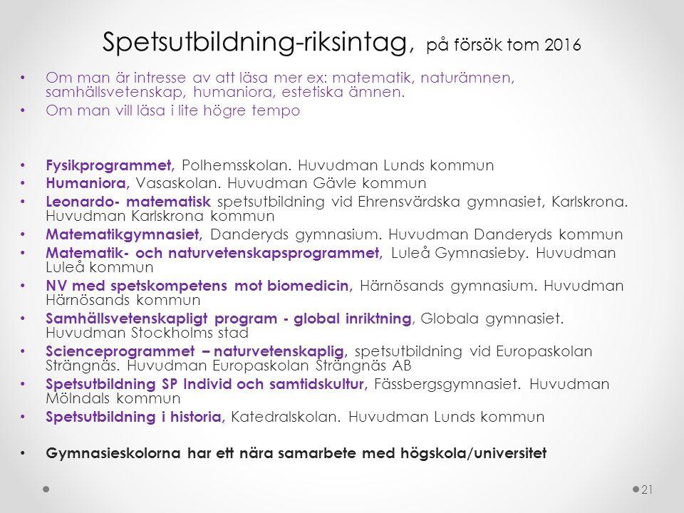 Spetsutbildning-riksintag, på försök tom 2016 Om man är intresse av att läsa mer ex: matematik, naturämnen, samhällsvetenskap, humaniora, estetiska ämnen.