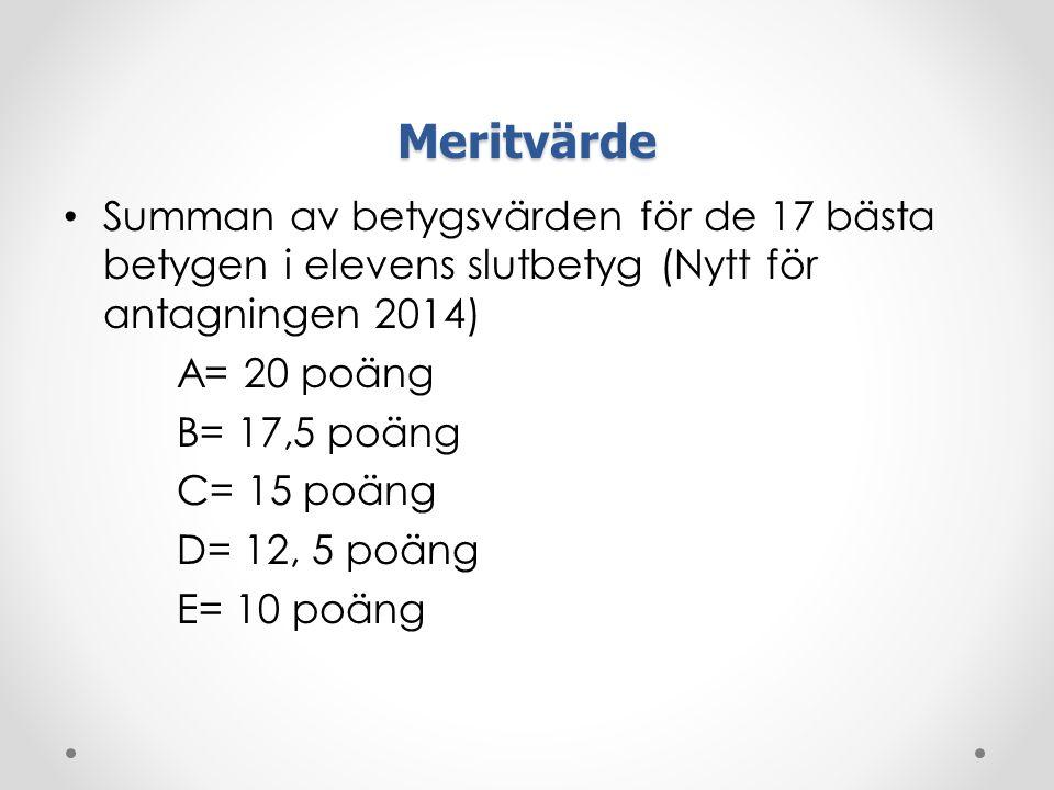 Meritvärde Summan av betygsvärden för de 17 bästa betygen i elevens slutbetyg (Nytt för antagningen 2014) A= 20 poäng B= 17,5 poäng C= 15 poäng D= 12, 5 poäng E= 10 poäng
