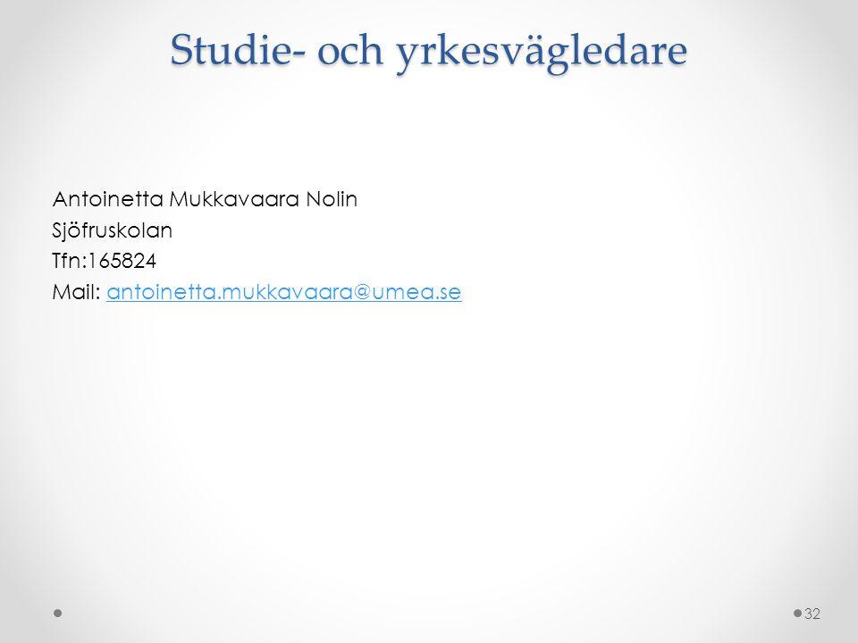 Studie- och yrkesvägledare Antoinetta Mukkavaara Nolin Sjöfruskolan Tfn:165824 Mail: antoinetta.mukkavaara@umea.seantoinetta.mukkavaara@umea.se 32