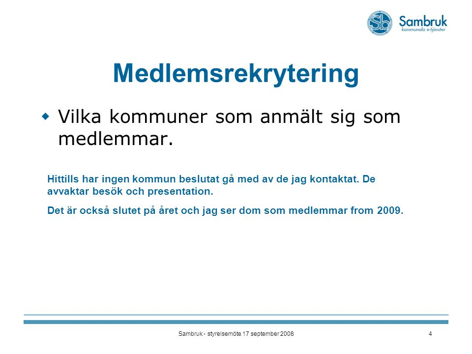 Sambruk - styrelsemöte 17 september 20084 Medlemsrekrytering  Vilka kommuner som anmält sig som medlemmar.