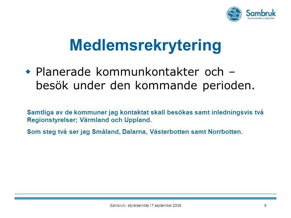 Sambruk - styrelsemöte 17 september 20085 Medlemsrekrytering  Planerade kommunkontakter och – besök under den kommande perioden.