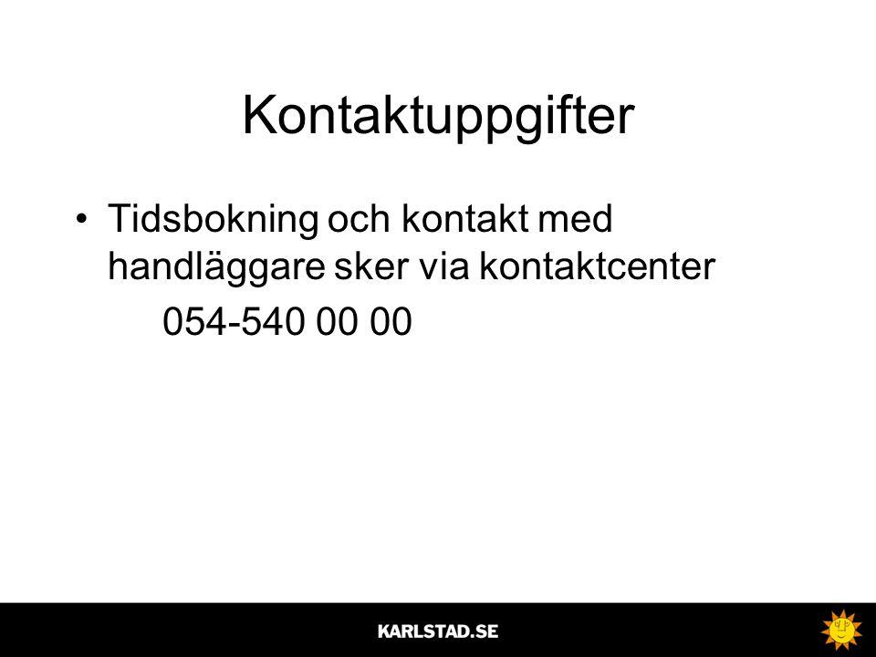 Kontaktuppgifter Tidsbokning och kontakt med handläggare sker via kontaktcenter 054-540 00 00