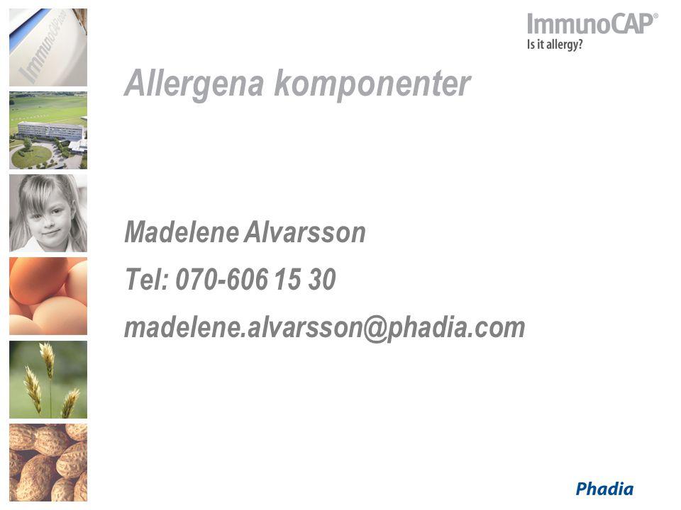 Allergena komponenter Madelene Alvarsson Tel: 070-606 15 30 madelene.alvarsson@phadia.com