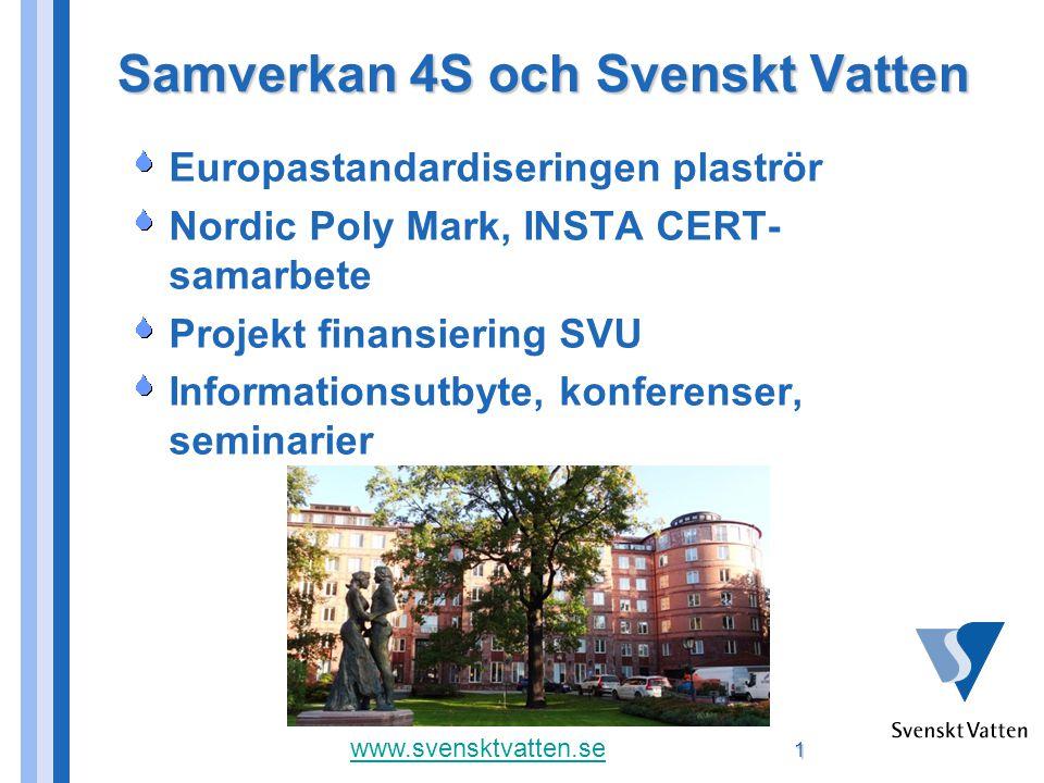 Samverkan 4S och Svenskt Vatten Europastandardiseringen plaströr Nordic Poly Mark, INSTA CERT- samarbete Projekt finansiering SVU Informationsutbyte, konferenser, seminarier www.svensktvatten.se 1