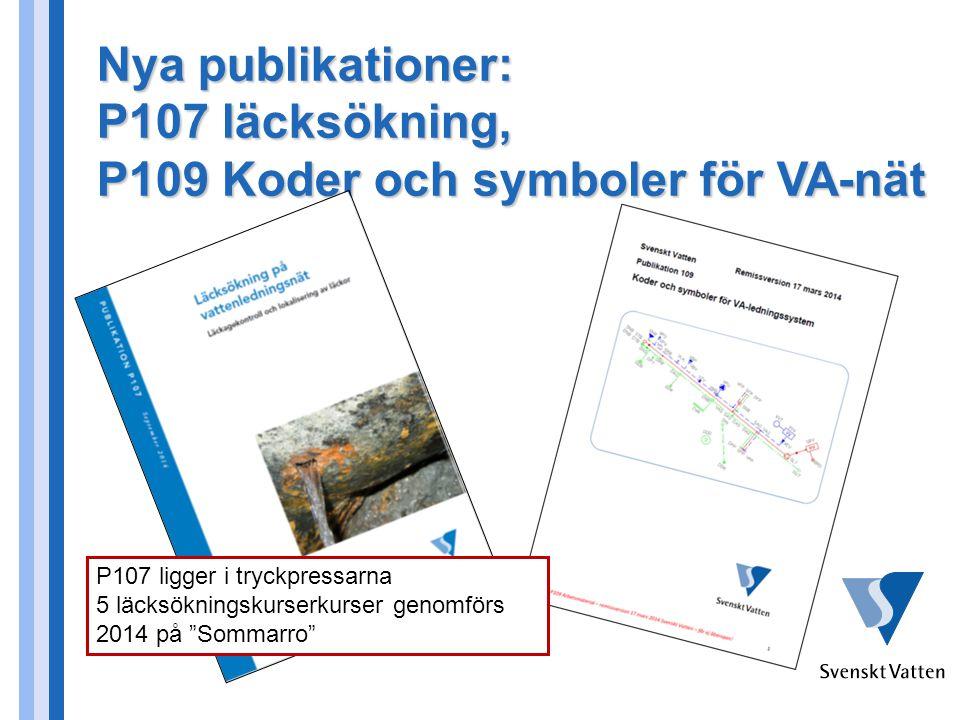 Nya publikationer: P107 läcksökning, P109 Koder och symboler för VA-nät P107 ligger i tryckpressarna 5 läcksökningskurserkurser genomförs 2014 på Sommarro