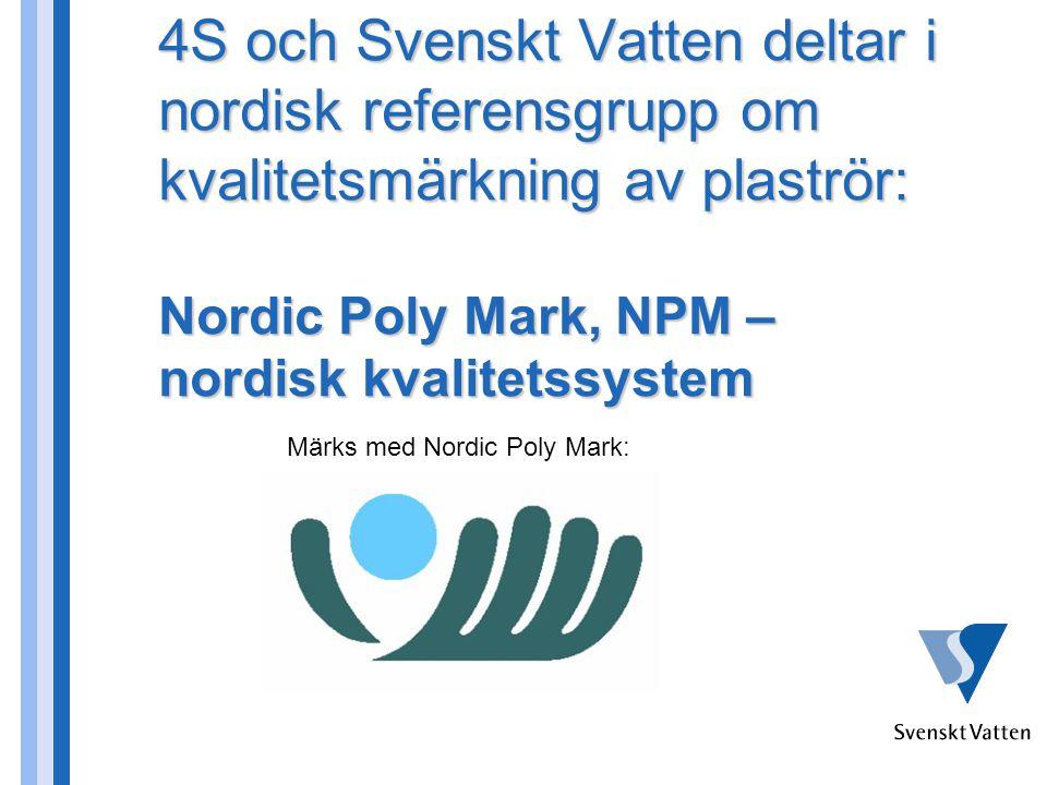 4S och Svenskt Vatten deltar i nordisk referensgrupp om kvalitetsmärkning av plaströr: Nordic Poly Mark, NPM – nordisk kvalitetssystem Märks med Nordic Poly Mark: