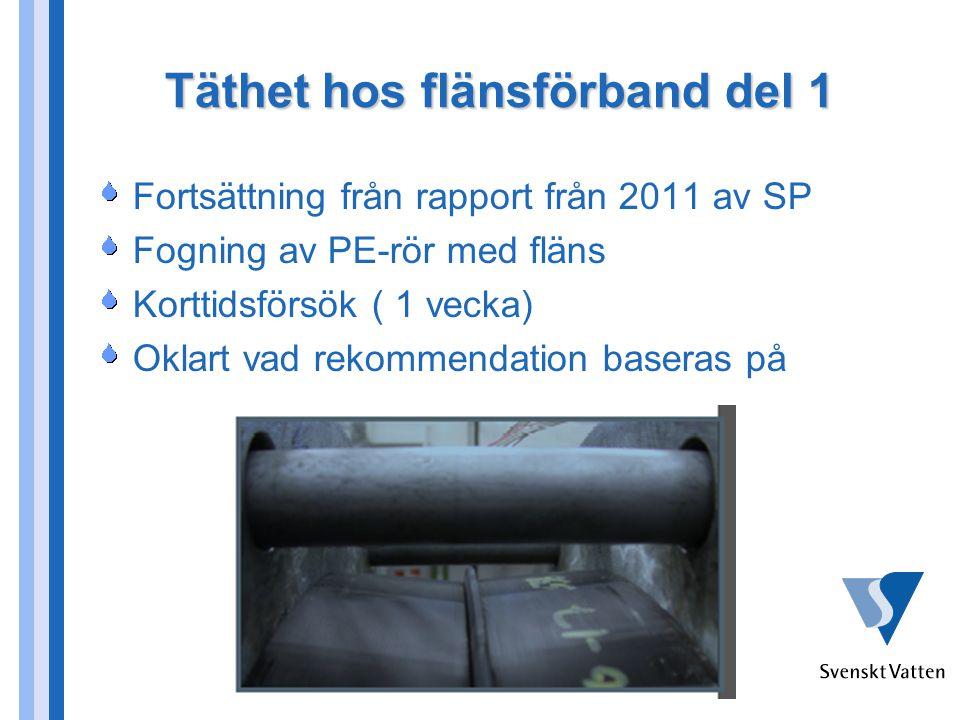 Täthet hos flänsförband del 1 Fortsättning från rapport från 2011 av SP Fogning av PE-rör med fläns Korttidsförsök ( 1 vecka) Oklart vad rekommendation baseras på