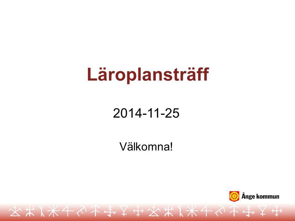 Läroplansträff 2014-11-25 Välkomna!