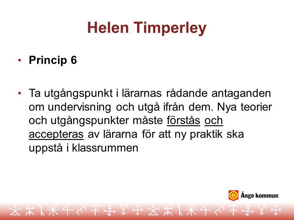 Helen Timperley Princip 7 Kollegialt lärande Lärare måste få många tillfällen att bearbeta och utveckla nya lärdomar tillsammans med sina kollegor