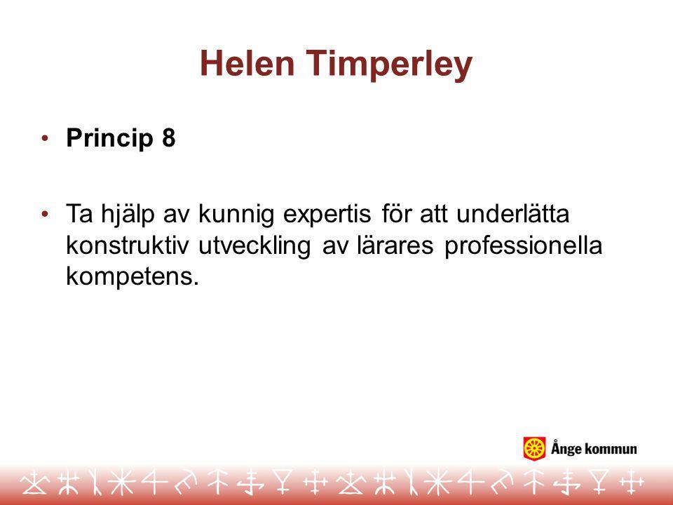 Helen Timperley Princip 8 Ta hjälp av kunnig expertis för att underlätta konstruktiv utveckling av lärares professionella kompetens.